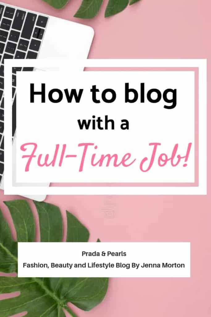 blogging tips, blogging, blogging tips ideas, blogging tips and tricks, how to blog with a full time job, blogging with job, blogging with full time job, Prada & Pearls